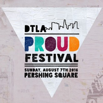 DTLA Events | Gay DTLA | DTLA Real Estate | Downtown LA Realtor | Proudfest