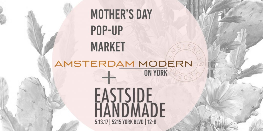 Amsterdam Modern x Eastside Handmade - Mother's Day Pop-Up Market | Highland Park Real Estate Agent | Real Estate House For Sale